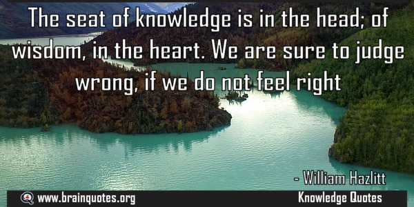 The-seat-of-knowledge-is-in-the-head-of-wisdom-Knowledge-Feelings-Judgement-Wisdom-Quote-by-William-Hazlitt
